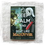 Keep Calm And Do It Like MacGyver.jpg