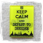 Keep Calm And Depart To Dresden.jpg